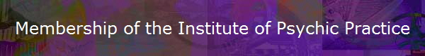 Membership of the Institute of Psychic Practice